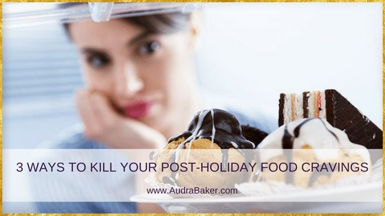3 WAYS TO KILL YOUR POST-HOLIDAY FOOD CRAVINGS