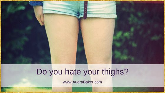 Do you hate your thighs?