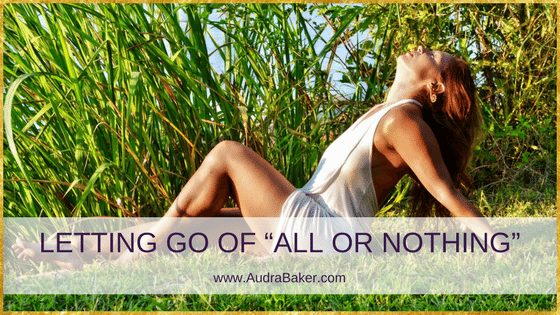 "LETTING GO OF ""ALL OR NOTHING"""