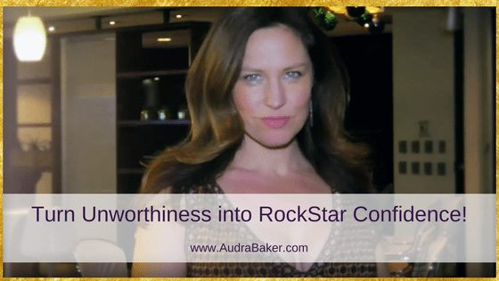 Turn Unworthiness into RockStar Confidence
