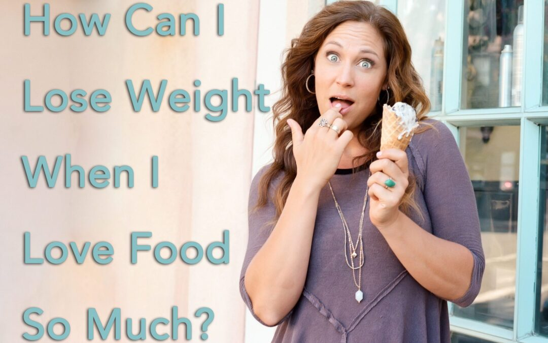 How can I lose weight when I love food so much?