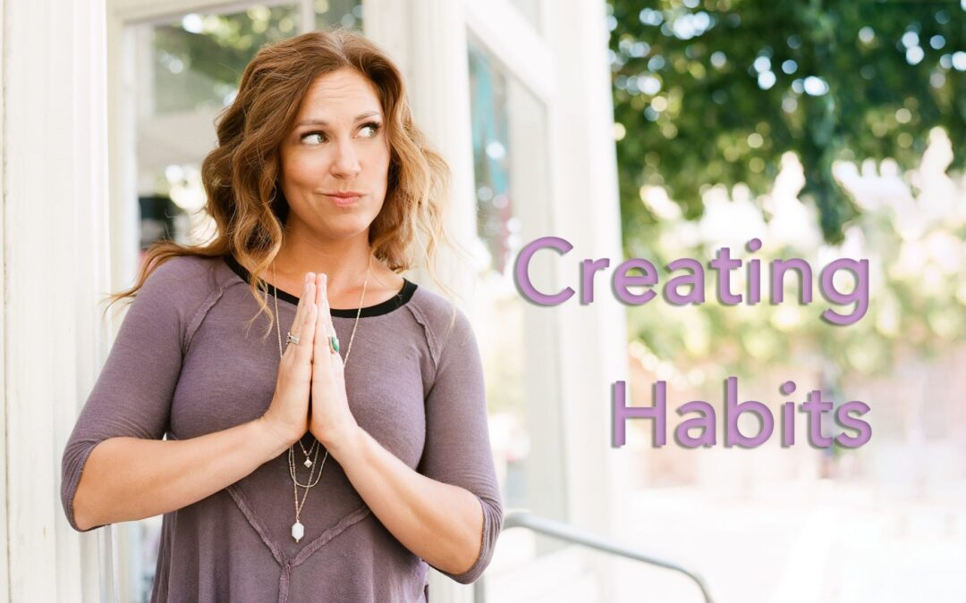 Creating Habits That Will Change Your Life